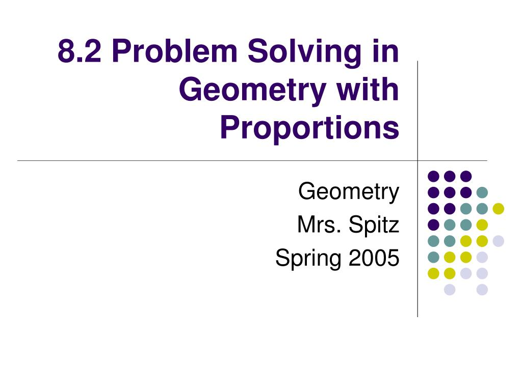 8 2 problem solving in geometry with proportions l.