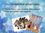 our competitive advantages12