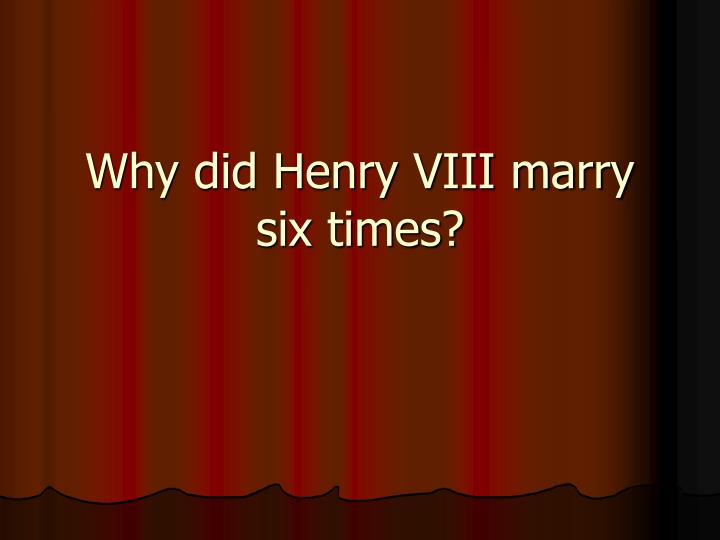 why did henry viii marry six times n.