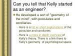 can you tell that kelly started as an engineer