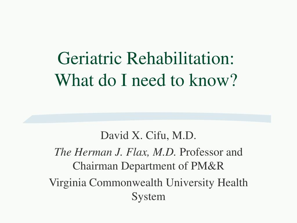 geriatric rehabilitation what do i need to know l.