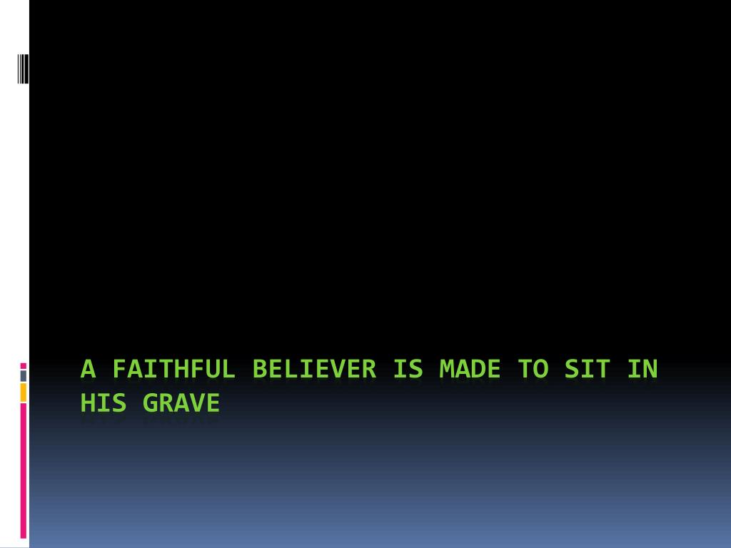 a faithful believer is made to sit in his grave l.