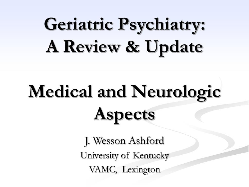 geriatric psychiatry a review update medical and neurologic aspects l.