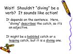 wait shouldn t diving be a verb it sounds like action