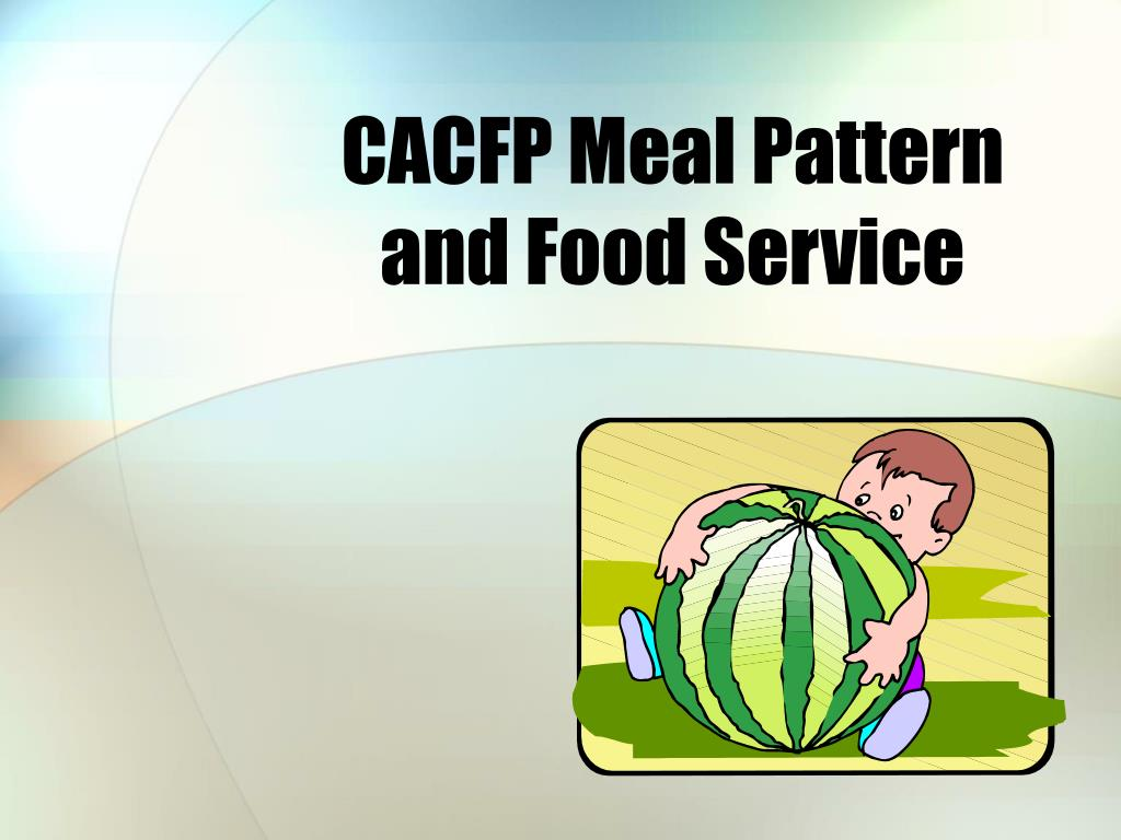 cacfp meal pattern and food service l.