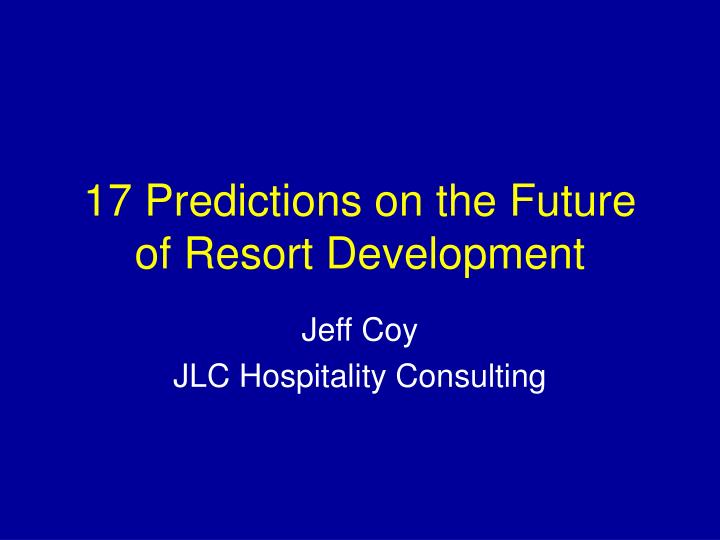 17 predictions on the future of resort development n.