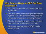 why does a repo or epf get sale treatment