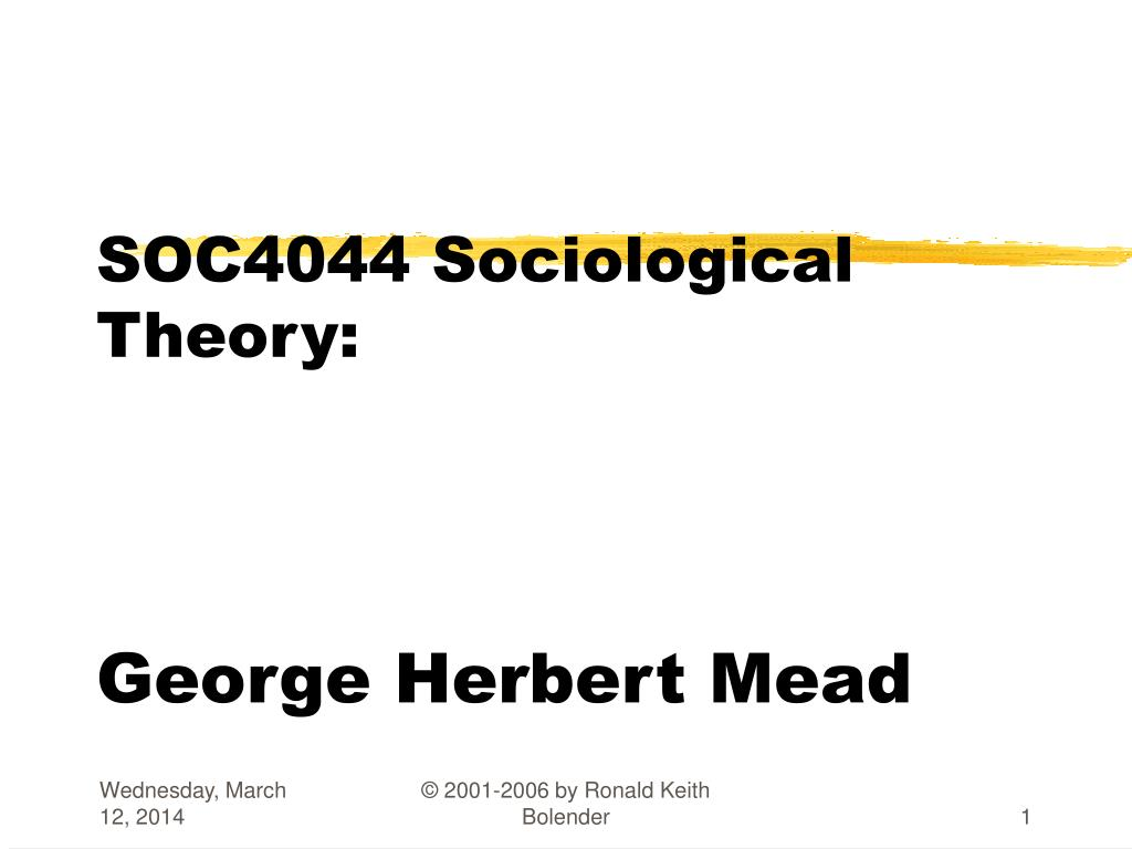 soc4044 sociological theory george herbert mead l.