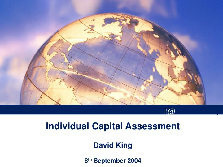 individual capital assessment david king 8 th september 2004 n.