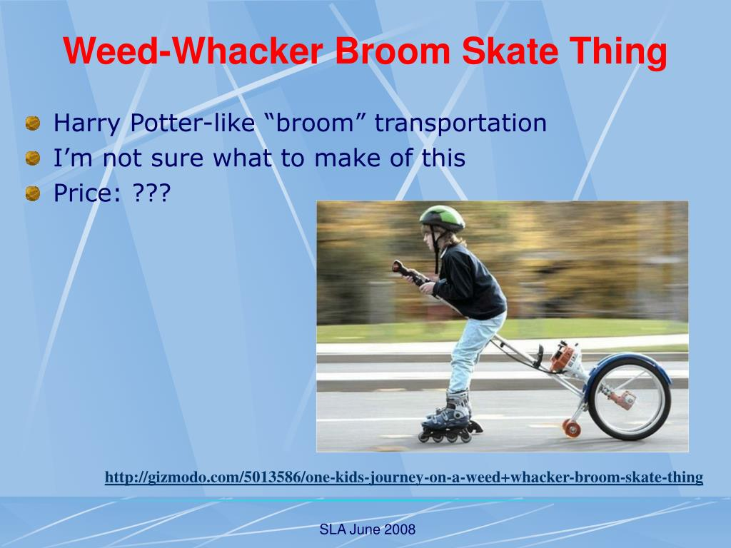 Weed-Whacker Broom Skate Thing