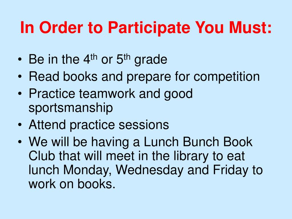 In Order to Participate You Must: