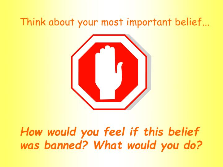 Think about your most important belief...
