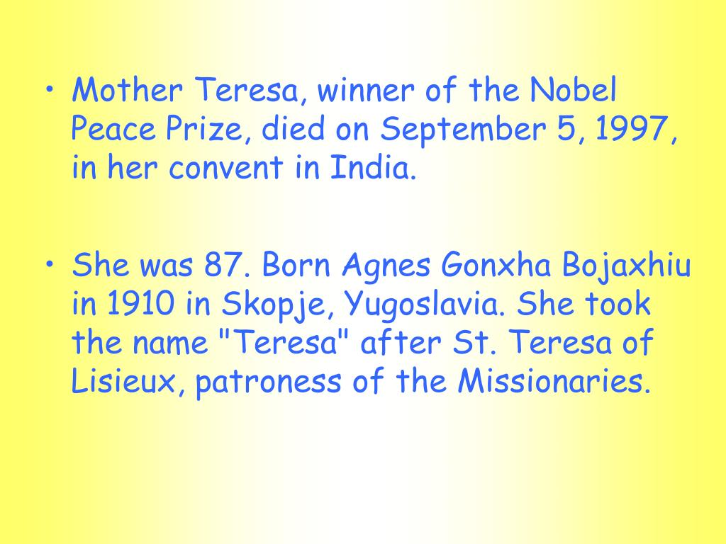 Mother Teresa, winner of the Nobel Peace Prize, died on September 5, 1997, in her convent in India.