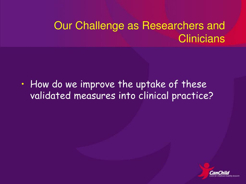 Our Challenge as Researchers and Clinicians