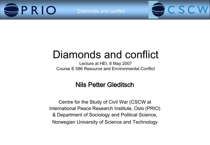 Diamonds and conflict lecture at hei 8 may 2007 course e 586 resource and environmental conflict