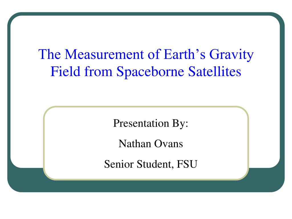 the measurement of earth s gravity field from spaceborne satellites l.