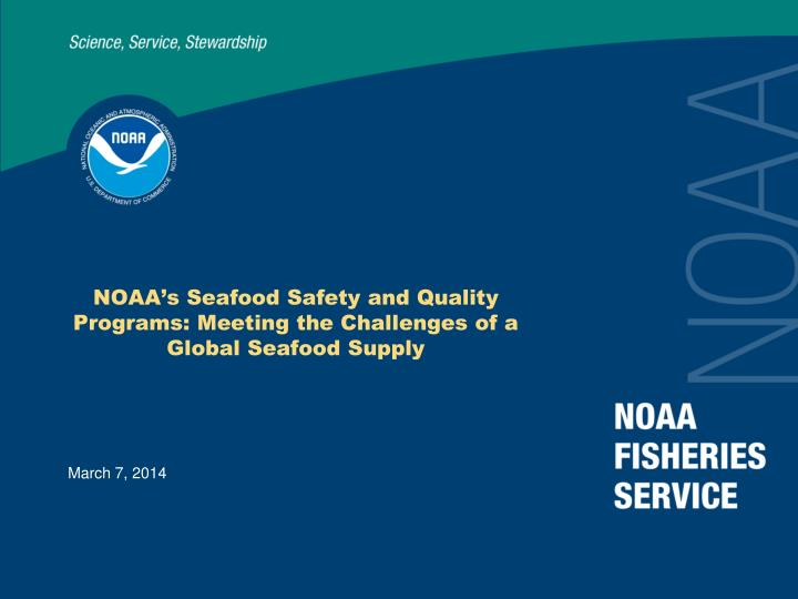 Noaa s seafood safety and quality programs meeting the challenges of a global seafood supply