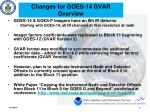 changes for goes 14 gvar overview