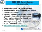 goes dcs current system improvements
