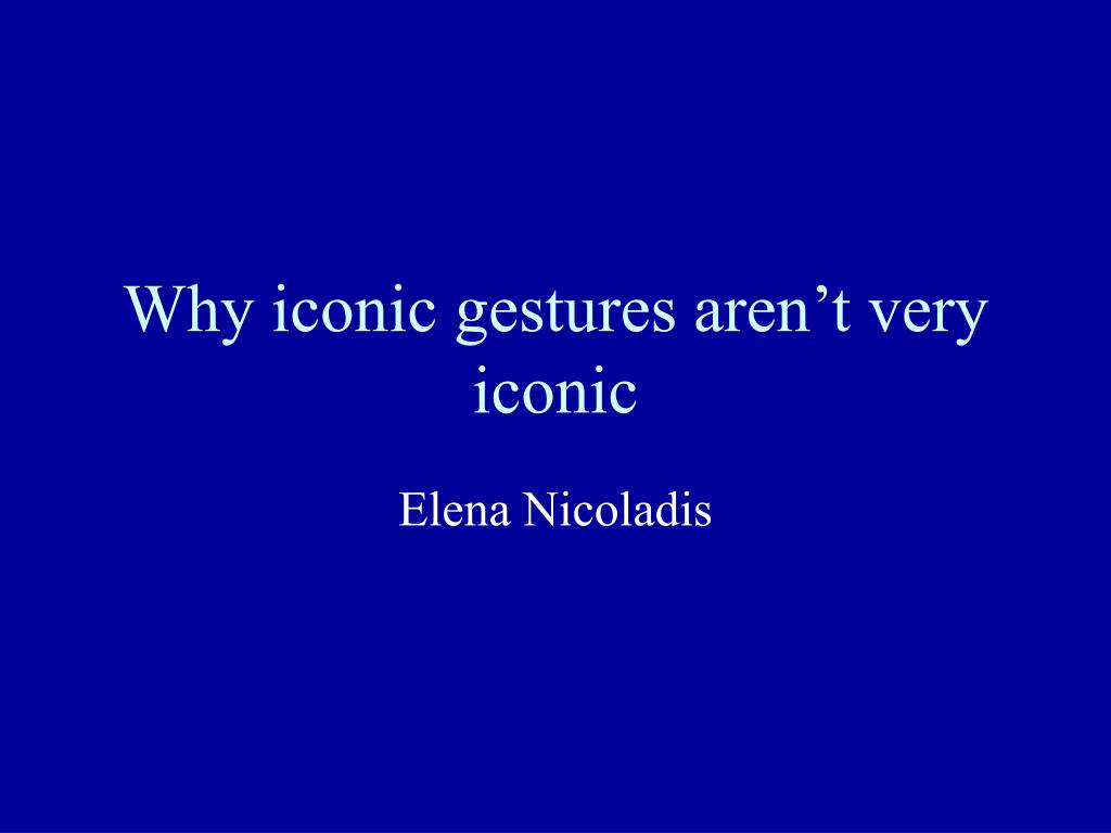 why iconic gestures aren t very iconic l.