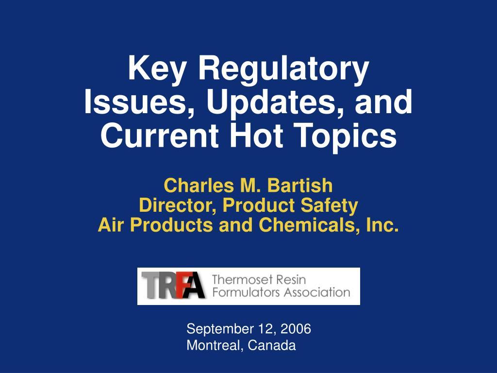 key regulatory issues updates and current hot topics l.