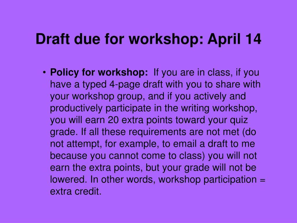 Draft due for workshop: April 14