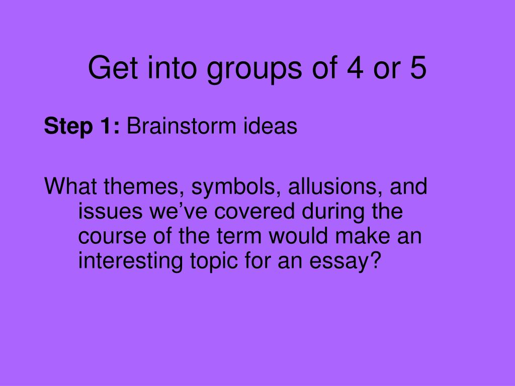 Get into groups of 4 or 5