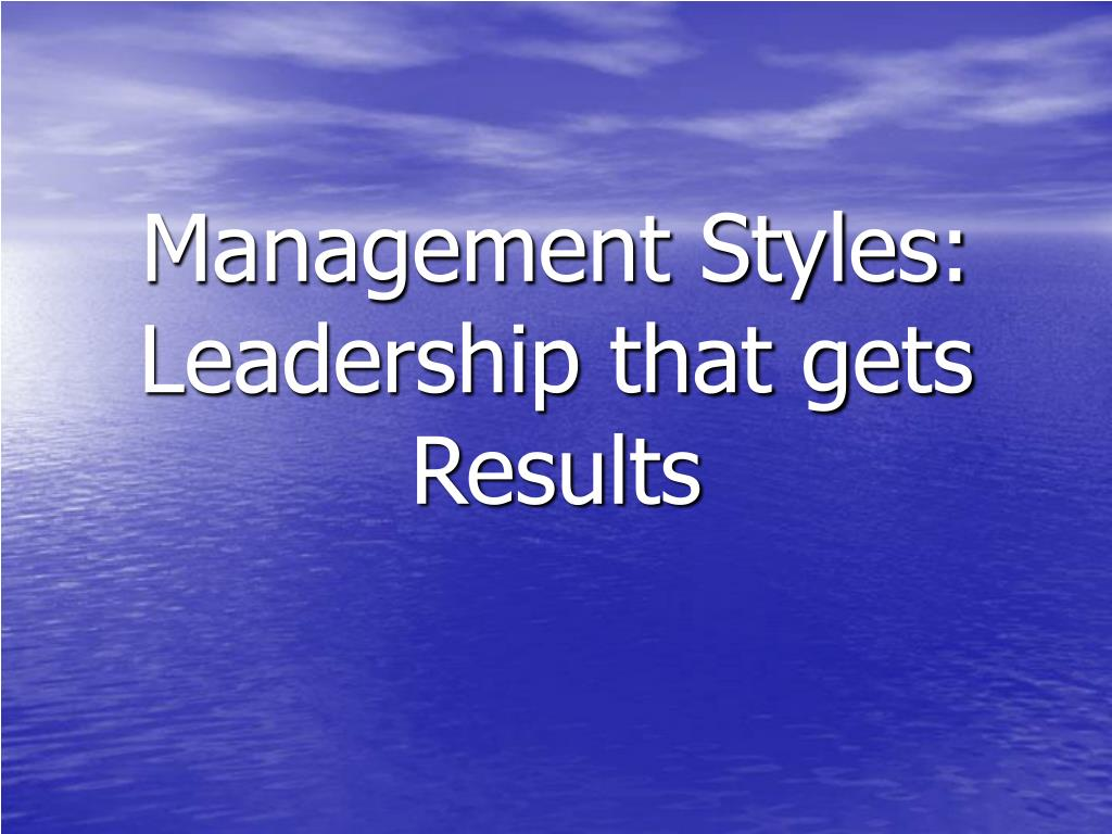management styles leadership that gets results l.