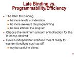 late binding vs programmability efficiency