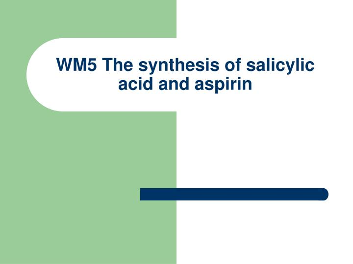 wm5 the synthesis of salicylic acid and aspirin n.