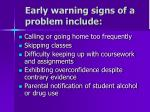 early warning signs of a problem include