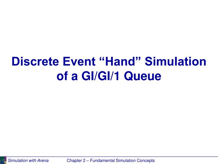 discrete event hand simulation of a gi gi 1 queue n.
