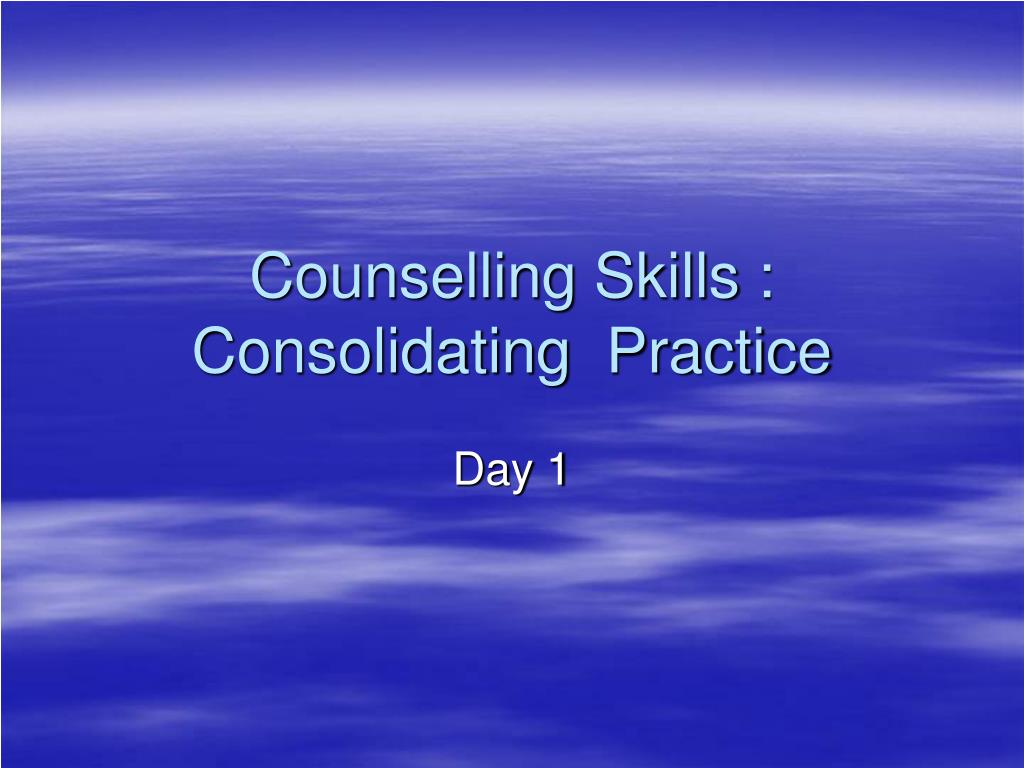 counselling skills consolidating practice l.