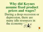 why did keynes assume fixed product prices and wages