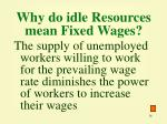 why do idle resources mean fixed wages