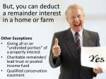 but you can deduct a remainder interest in a home or farm