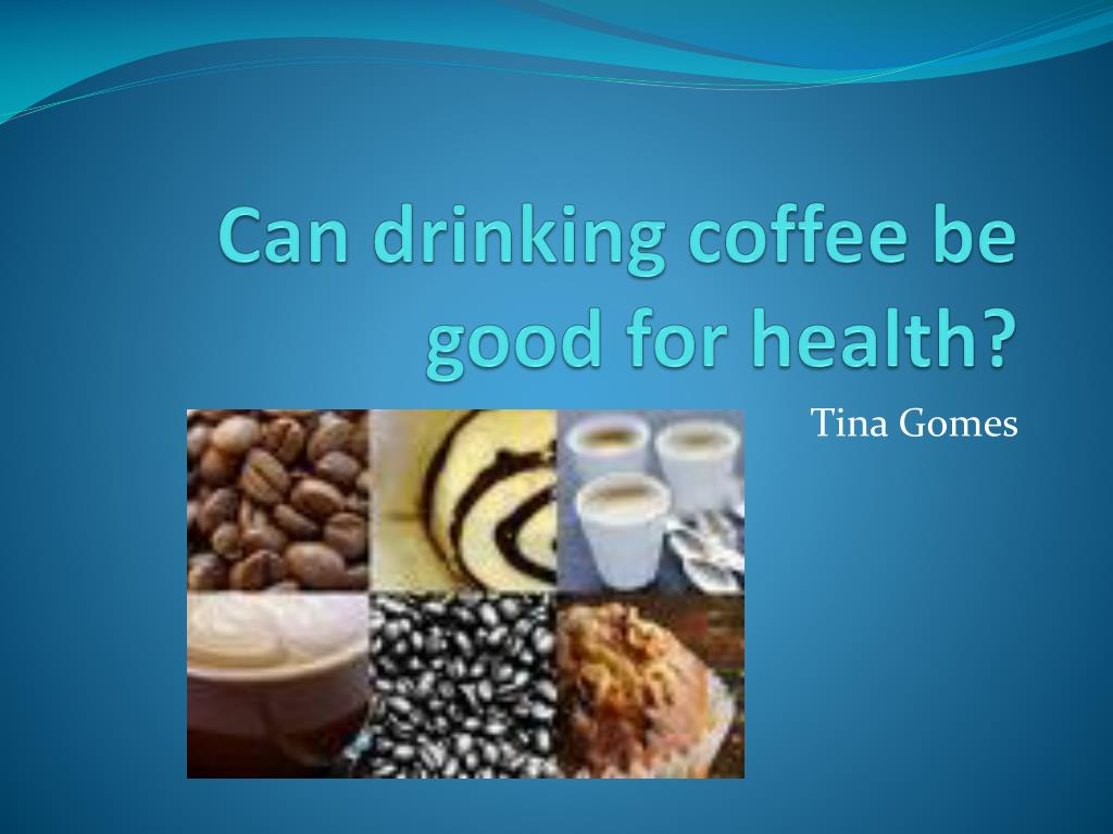 can drinking coffee be good for health l.