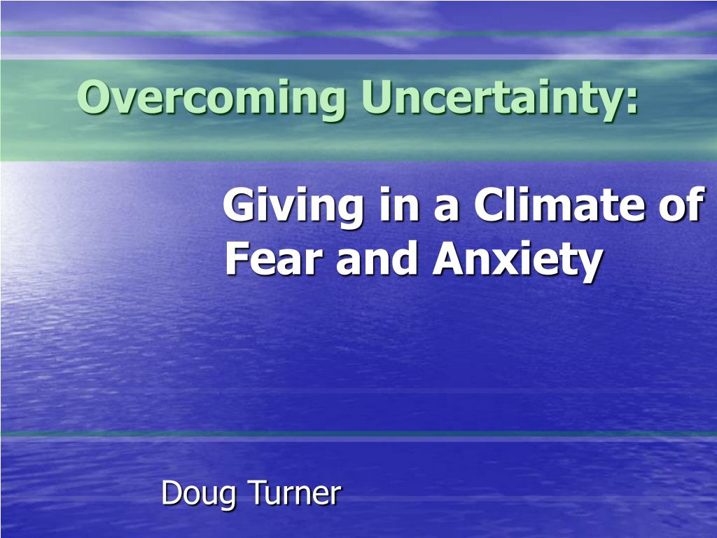 overcoming uncertainty giving in a climate of fear and anxiety l.