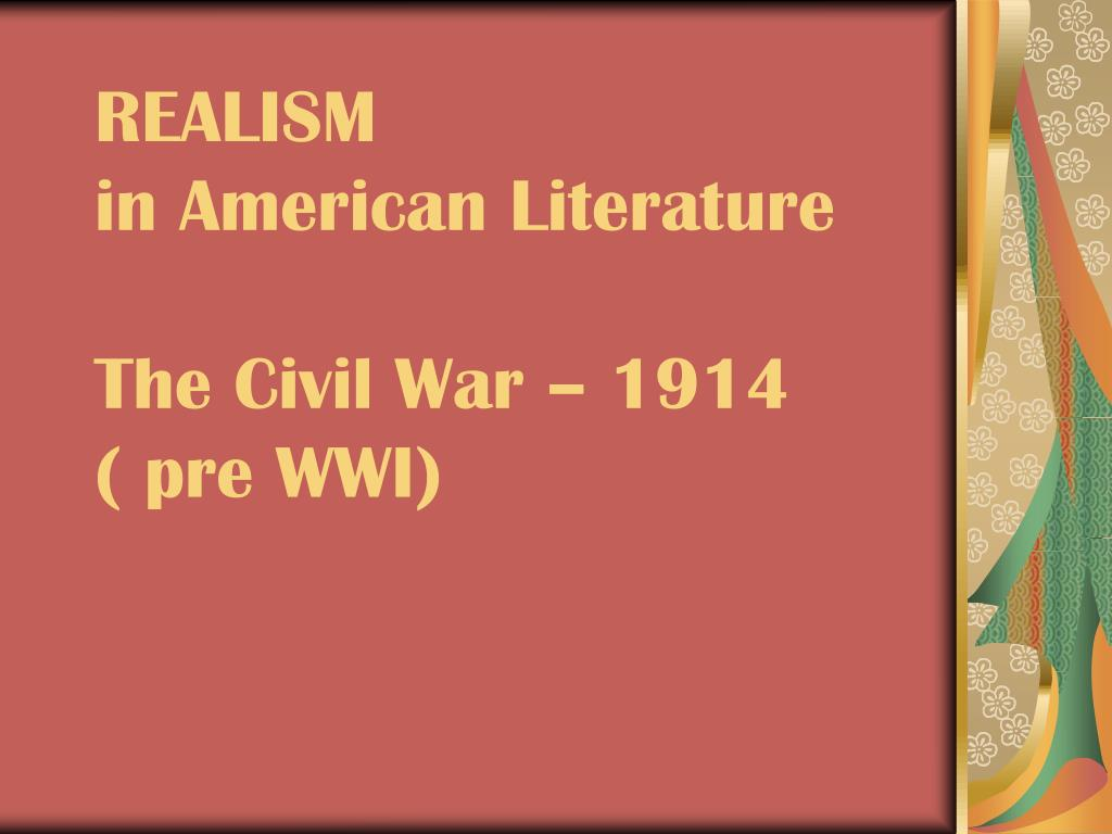 realism in american literature the civil war 1914 pre wwi l.