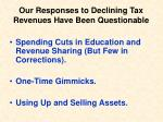 our responses to declining tax revenues have been questionable