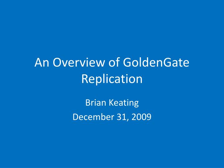 an overview of goldengate replication n.