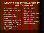 answer the following questions by the end of the period
