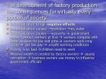 the development of factory production has consequences for virtually every portion of society13
