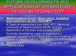 future developments and applications at theinstitute of ocean technology