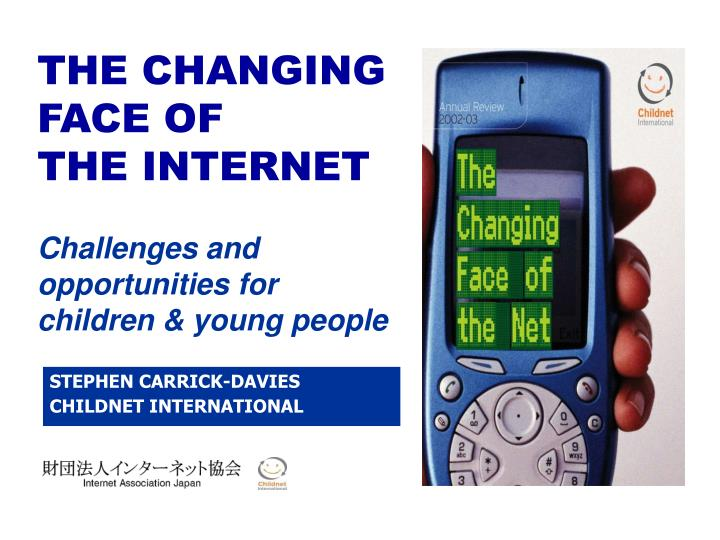 THE CHANGING FACE OF             THE INTERNET
