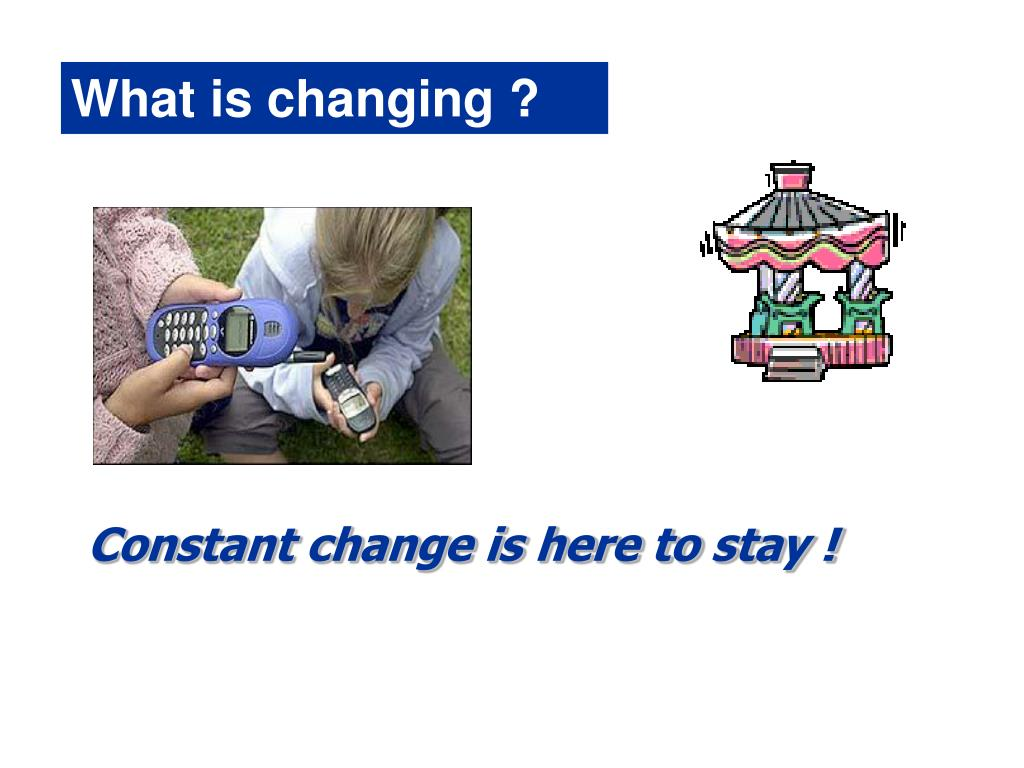 What is changing ?
