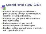 colonial period 1607 1783