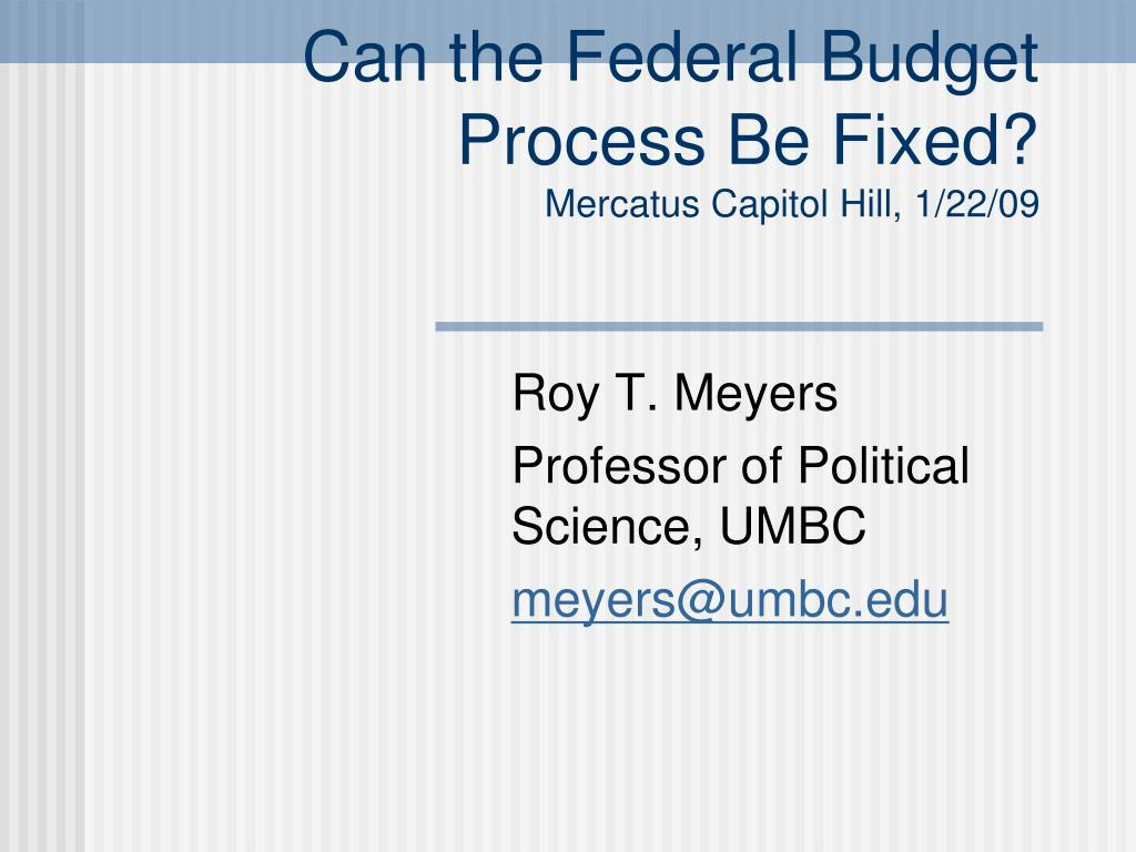 can the federal budget process be fixed mercatus capitol hill 1 22 09 l.