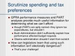 scrutinize spending and tax preferences