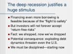 the deep recession justifies a huge stimulus